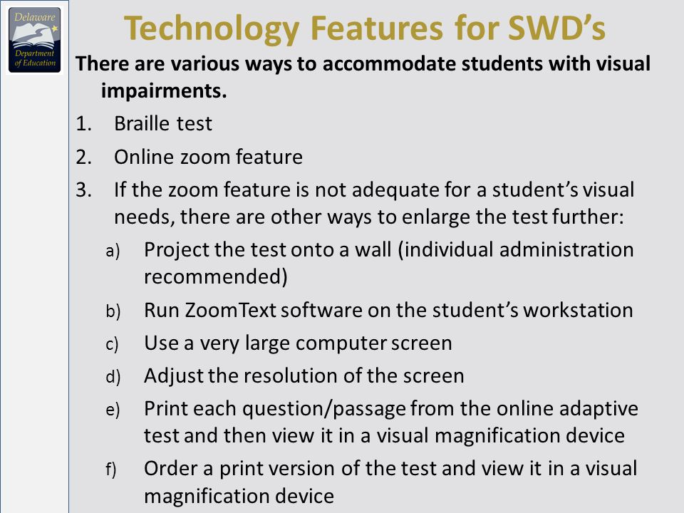Technology Features for SWDs There are various ways to accommodate students with visual impairments.