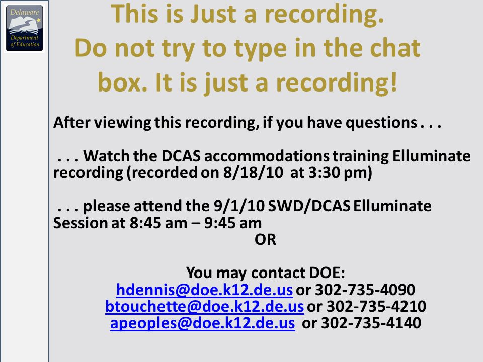 This is Just a recording. Do not try to type in the chat box. It is just a recording! After viewing this recording, if you have questions...... Watch
