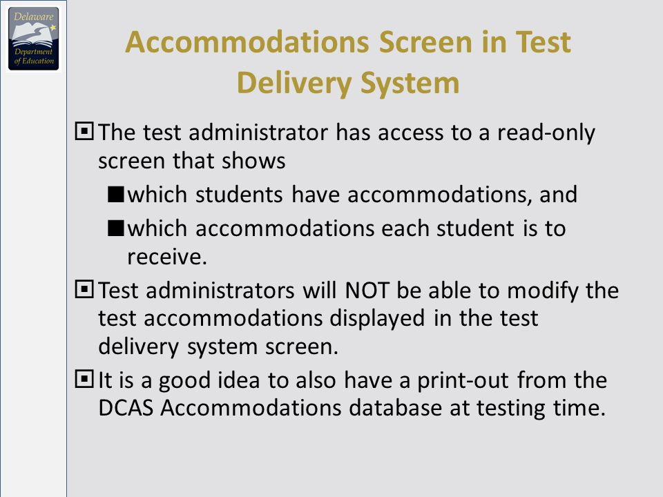 Accommodations Screen in Test Delivery System The test administrator has access to a read-only screen that shows which students have accommodations, and which accommodations each student is to receive.