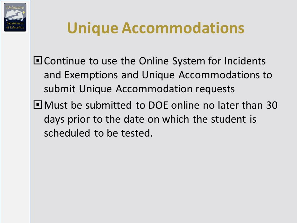 Unique Accommodations Continue to use the Online System for Incidents and Exemptions and Unique Accommodations to submit Unique Accommodation requests