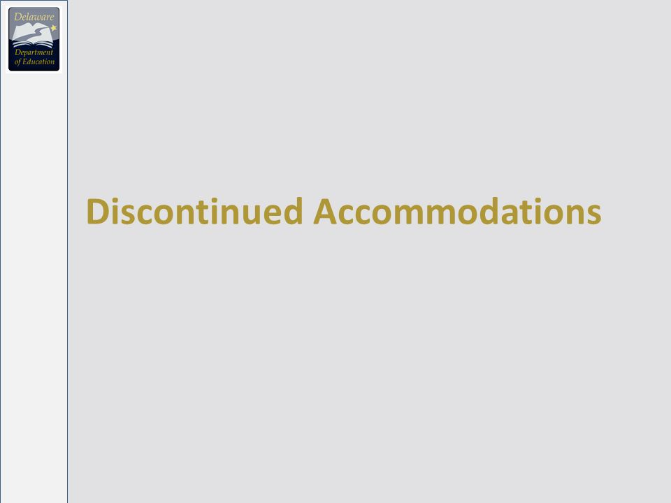 Standard and Non-Standard Accommodations Previously known as Parameters on UseExamples Standard AccomAggregableNo restrictionsEnhanced lighting, large print, reading the test questions Non-Standard Accom Non- aggregable There are restrictions on who is eligible for this accommodation Reading aloud the reading passages