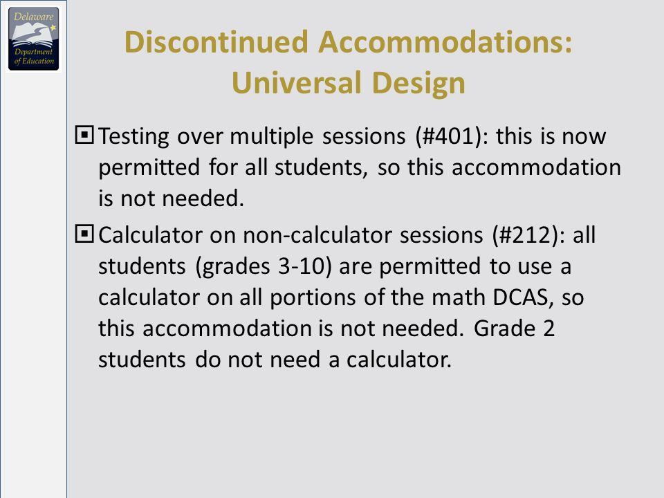 Discontinued Accommodations: Writing Test Only 201: student uses an audio recorder as an organizational or prewriting tool 202: student who is deaf records a videotape as an organizational or prewriting tool 203: Teacher may be used as a resource for spelling whenever dictionary or thesaurus use is permitted