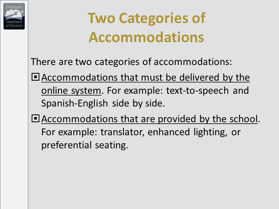 Two Categories of Accommodations There are two categories of accommodations: Accommodations that must be delivered by the online system.