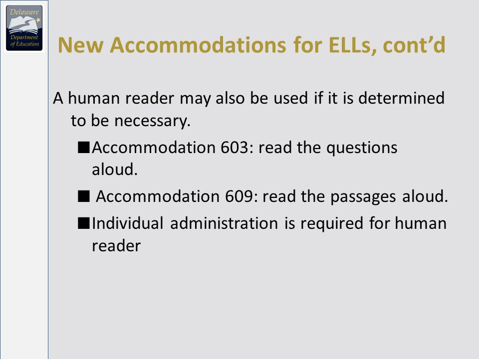 New Accommodations for ELLs, contd A human reader may also be used if it is determined to be necessary.