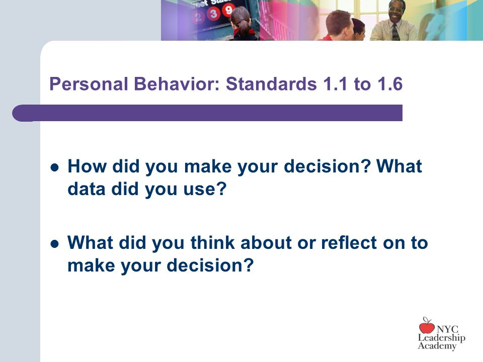 Personal Behavior: Standards 1.1 to 1.6 How did you make your decision.