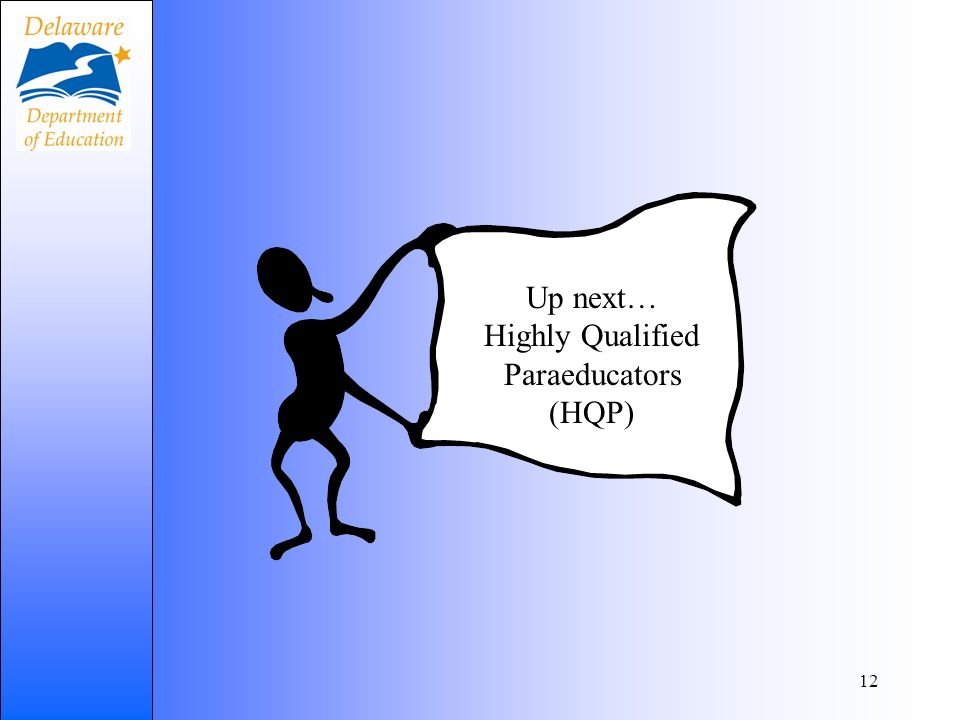 Lets 12 Up next… Highly Qualified Paraeducators (HQP)