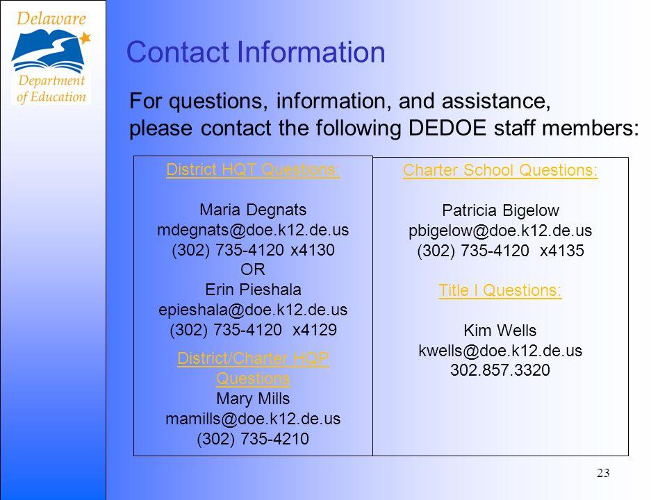 23 Contact Information District HQT Questions: Maria Degnats mdegnats@doe.k12.de.us (302) 735-4120 x4130 OR Erin Pieshala epieshala@doe.k12.de.us (302