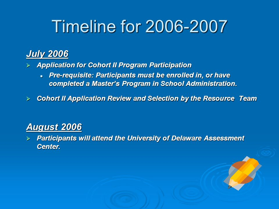 Timeline for 2006-2007 July 2006 Application for Cohort II Program Participation Application for Cohort II Program Participation Pre-requisite: Participants must be enrolled in, or have completed a Masters Program in School Administration.