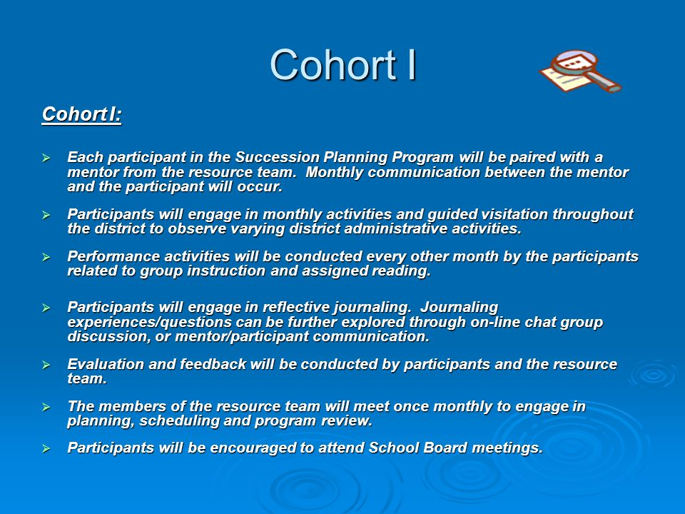 Cohort I Cohort I: Each participant in the Succession Planning Program will be paired with a mentor from the resource team. Monthly communication betw