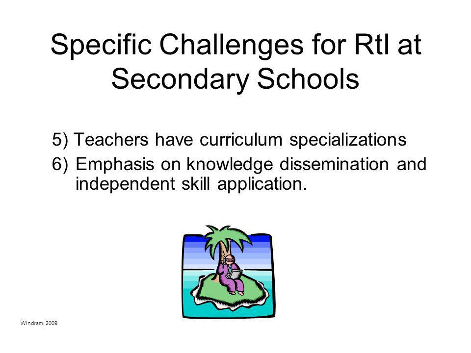 Windram, 2009 Specific Challenges for RtI at Secondary Schools 1)More kids! 2)Multiple feeder schools 3)More staff! 4)Decrease in individualized atten