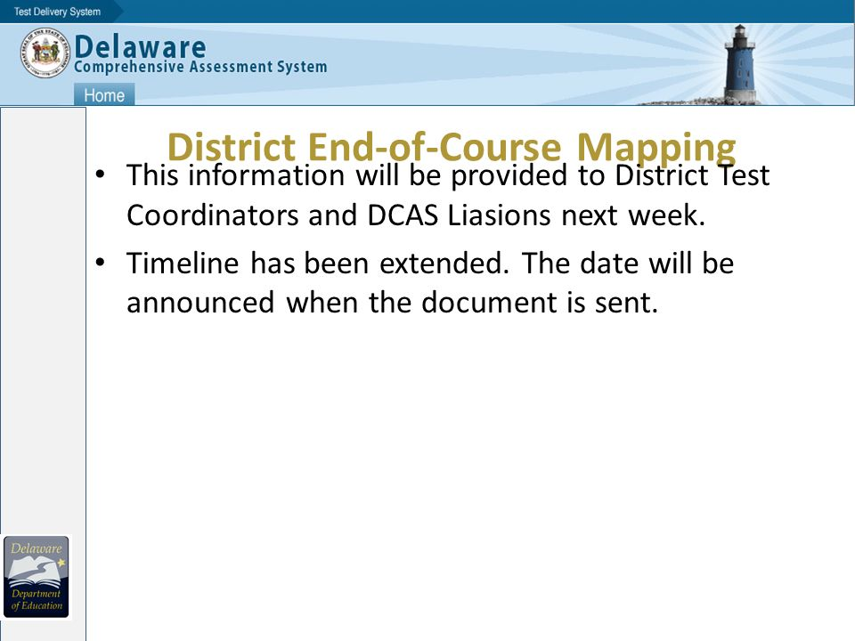 District End-of-Course Mapping This information will be provided to District Test Coordinators and DCAS Liasions next week.