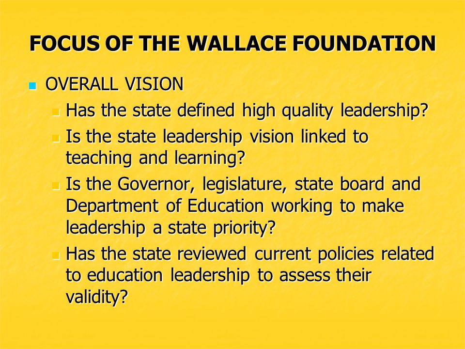 FOCUS OF THE WALLACE FOUNDATION OVERALL VISION OVERALL VISION Has the state defined high quality leadership.