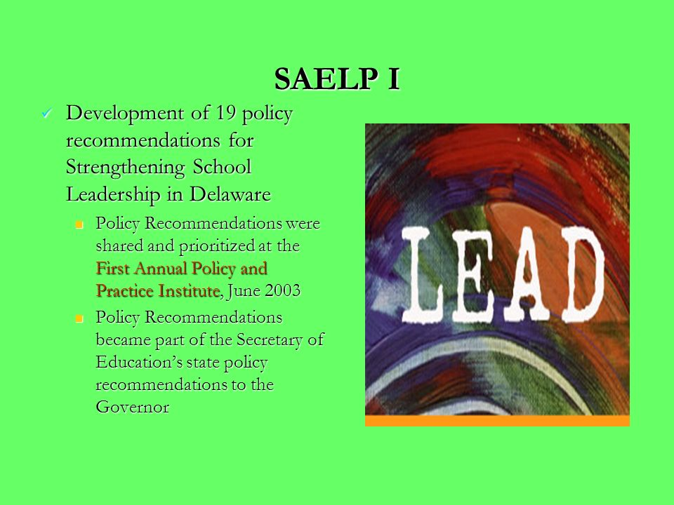 SAELP II Develop a website for SAELP II Develop a website for SAELP II Research study on models of distributed leadership Research study on models of distributed leadership Training local school boards on Delawares school leader standards (ISLLC standards) Training local school boards on Delawares school leader standards (ISLLC standards) Implementation of DPAS II for school administrators Implementation of DPAS II for school administrators