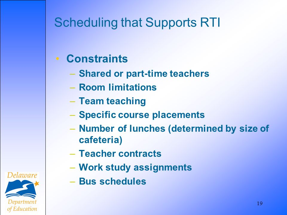 19 Scheduling that Supports RTI Constraints –Shared or part-time teachers –Room limitations –Team teaching –Specific course placements –Number of lunc