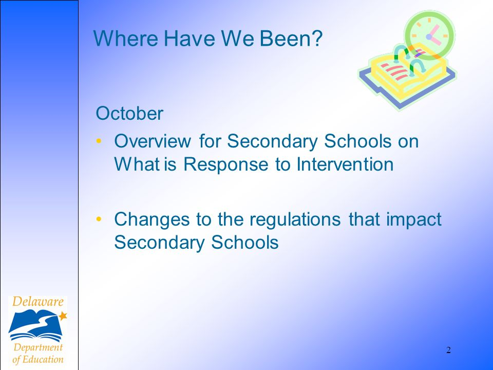 2 Where Have We Been? October Overview for Secondary Schools on What is Response to Intervention Changes to the regulations that impact Secondary Scho