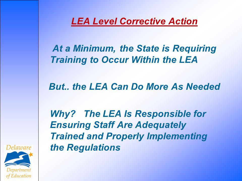 LEA Level Corrective Action At a Minimum, the State is Requiring Training to Occur Within the LEA But..