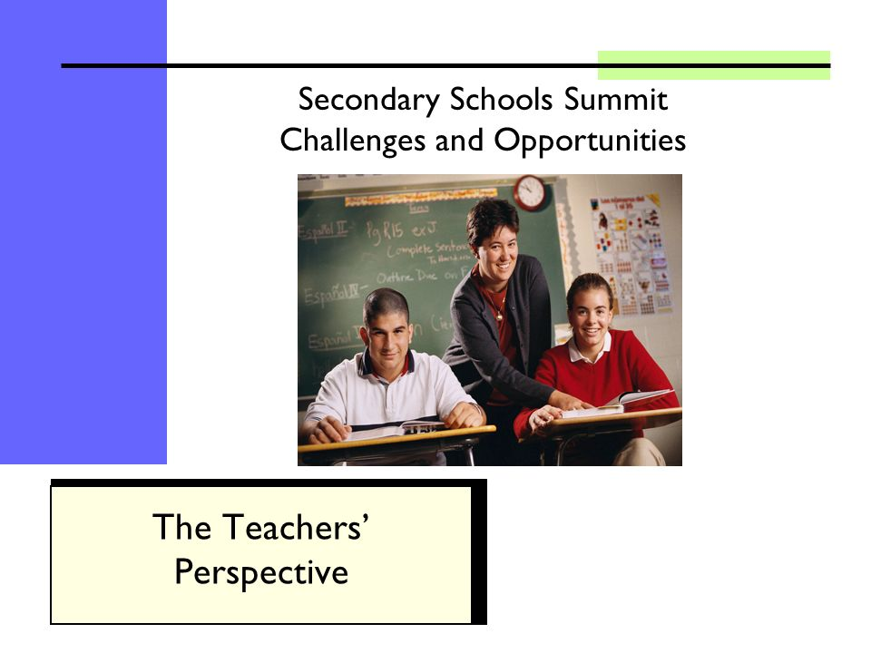 Secondary Schools Summit Challenges and Opportunities The Teachers Perspective