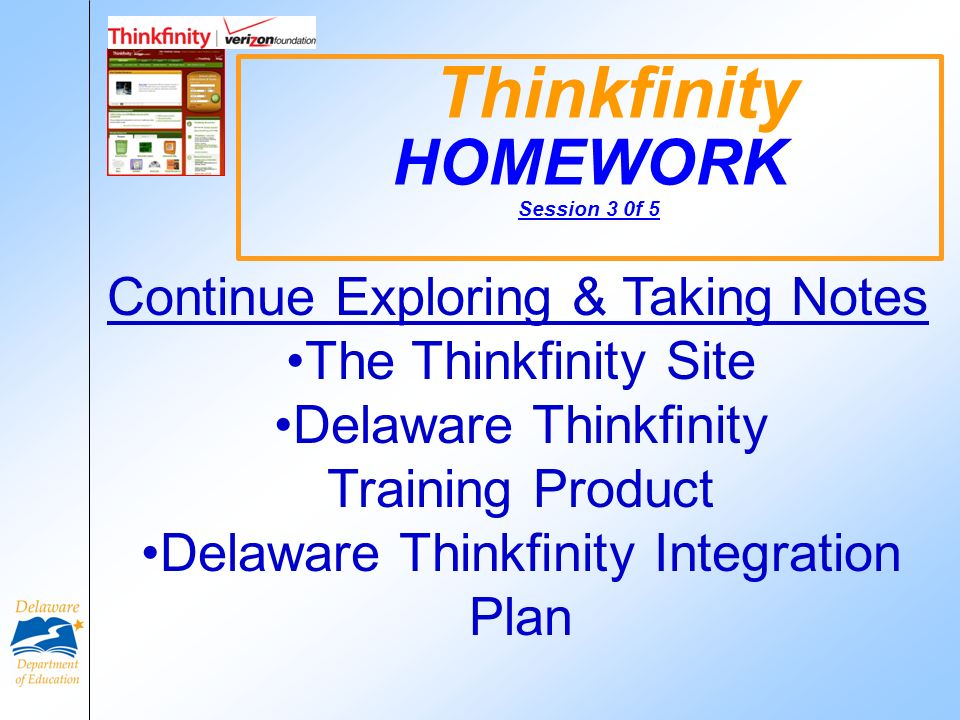 Thinkfinity HOMEWORK Session 3 0f 5 Continue Exploring & Taking Notes The Thinkfinity Site Delaware Thinkfinity Training Product Delaware Thinkfinity Integration Plan