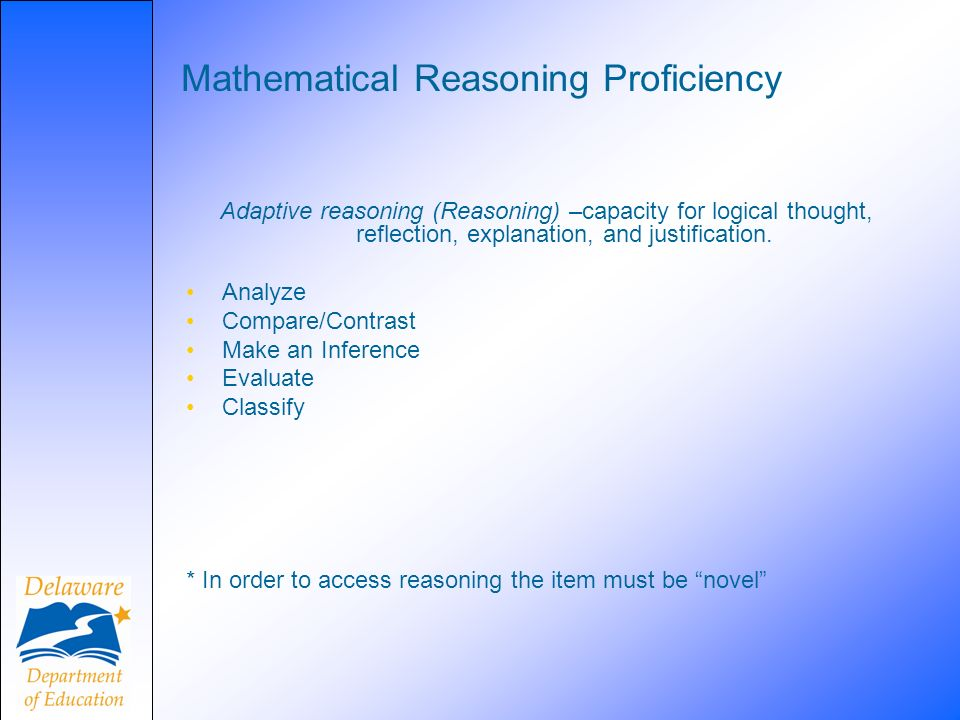 Mathematical Reasoning Proficiency Adaptive reasoning (Reasoning) –capacity for logical thought, reflection, explanation, and justification. Analyze C