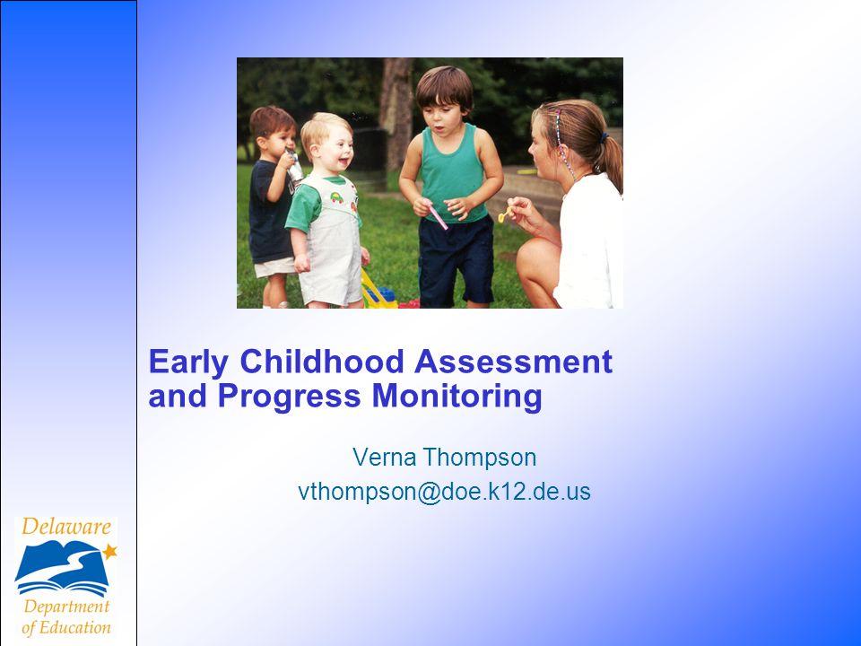Early Childhood Assessment and Progress Monitoring Verna Thompson vthompson@doe.k12.de.us