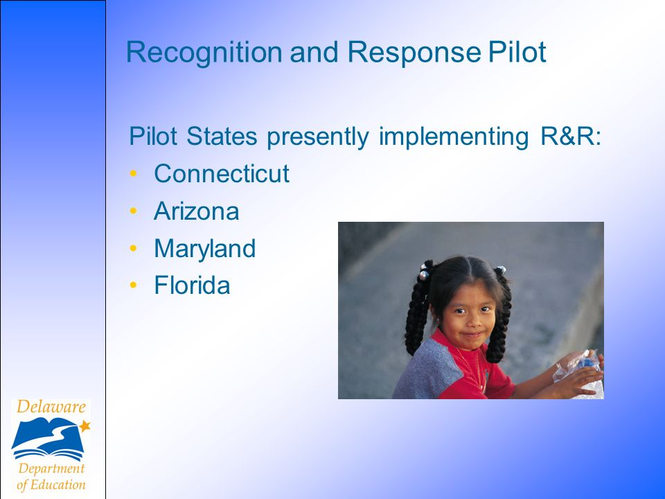 Recognition and Response Pilot Pilot States presently implementing R&R: Connecticut Arizona Maryland Florida