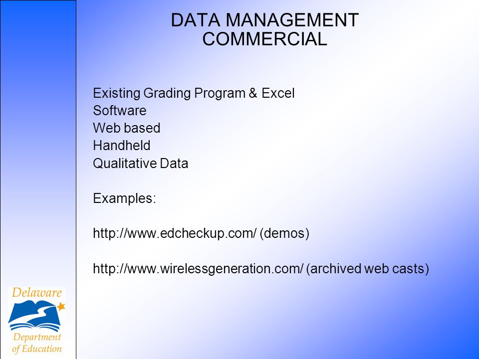 DATA MANAGEMENT COMMERCIAL Existing Grading Program & Excel Software Web based Handheld Qualitative Data Examples: http://www.edcheckup.com/ (demos) h