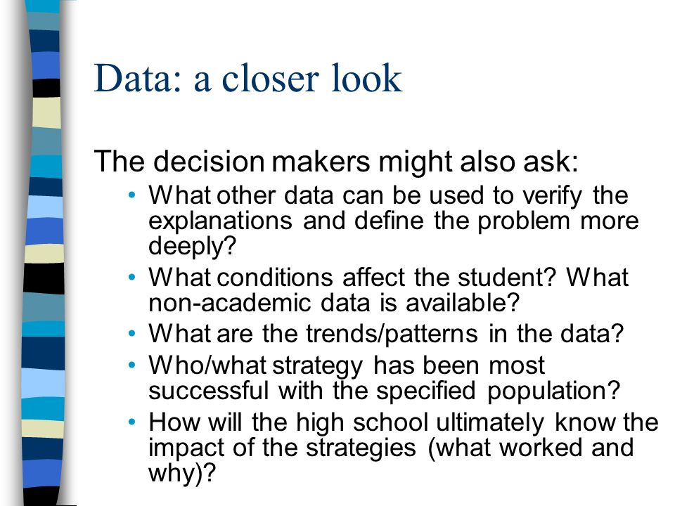 Data: a closer look The decision makers might also ask: What other data can be used to verify the explanations and define the problem more deeply.