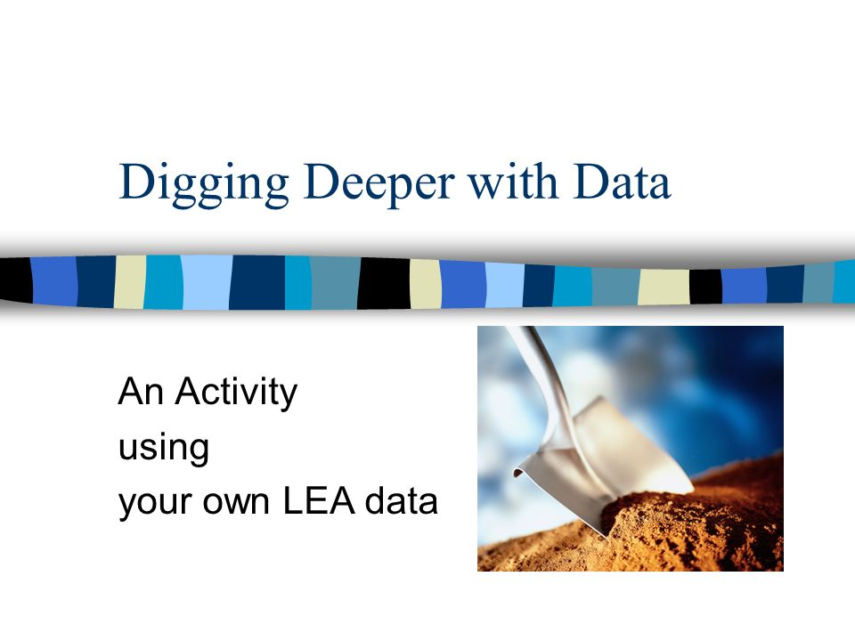 Digging Deeper with Data An Activity using your own LEA data