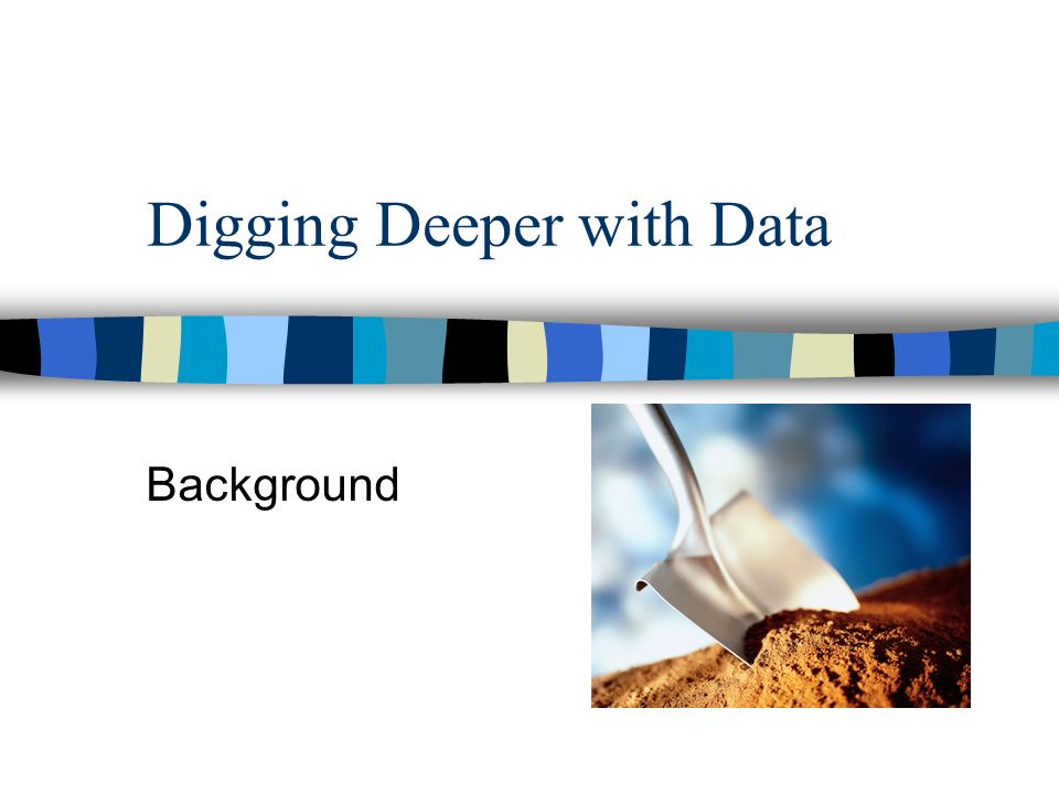 Digging Deeper with Data Background
