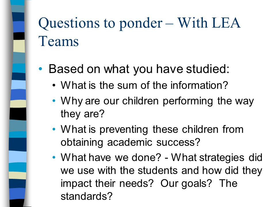 Questions to ponder – With LEA Teams Based on what you have studied: What is the sum of the information.