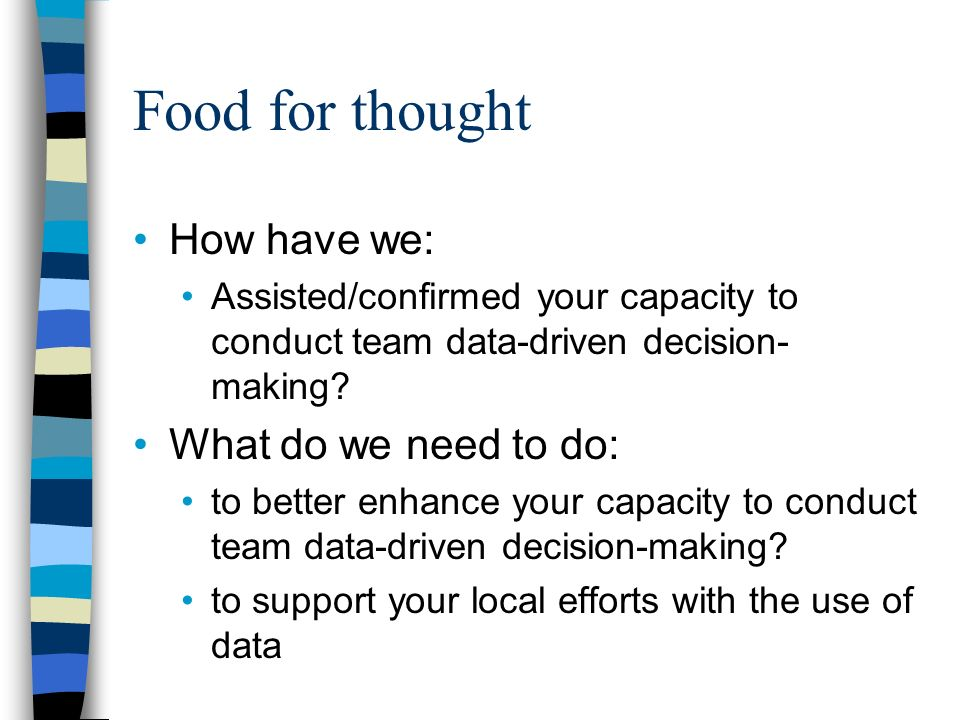 Food for thought How have we: Assisted/confirmed your capacity to conduct team data-driven decision- making.