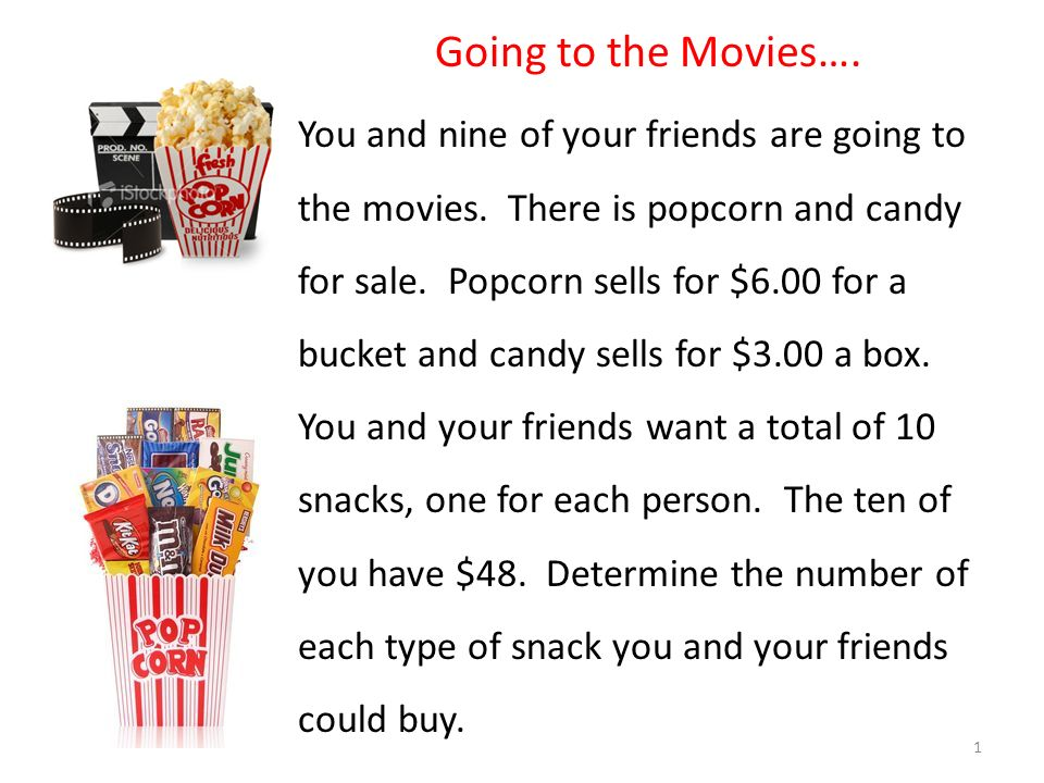 Going to the Movies…. You and nine of your friends are going to the movies. There is popcorn and candy for sale. Popcorn sells for $6.00 for a bucket