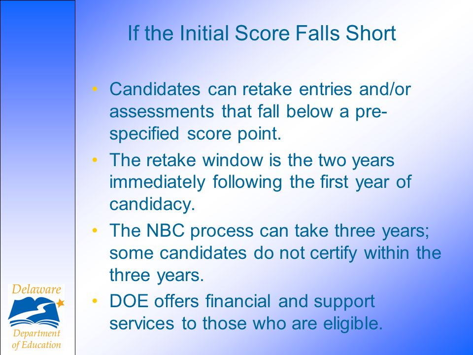 If the Initial Score Falls Short Candidates can retake entries and/or assessments that fall below a pre- specified score point.