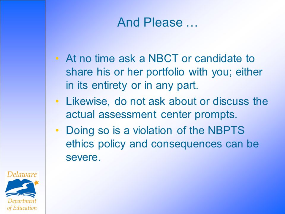 And Please … At no time ask a NBCT or candidate to share his or her portfolio with you; either in its entirety or in any part.