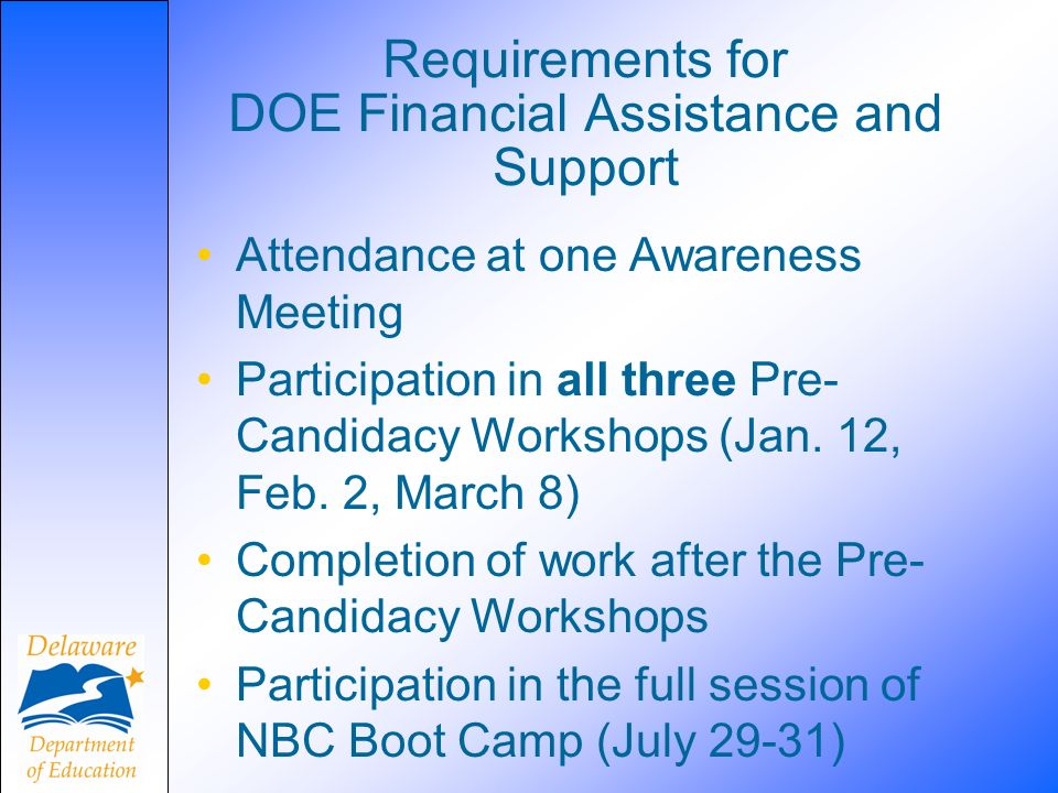 Requirements for DOE Financial Assistance and Support Attendance at one Awareness Meeting Participation in all three Pre- Candidacy Workshops (Jan.