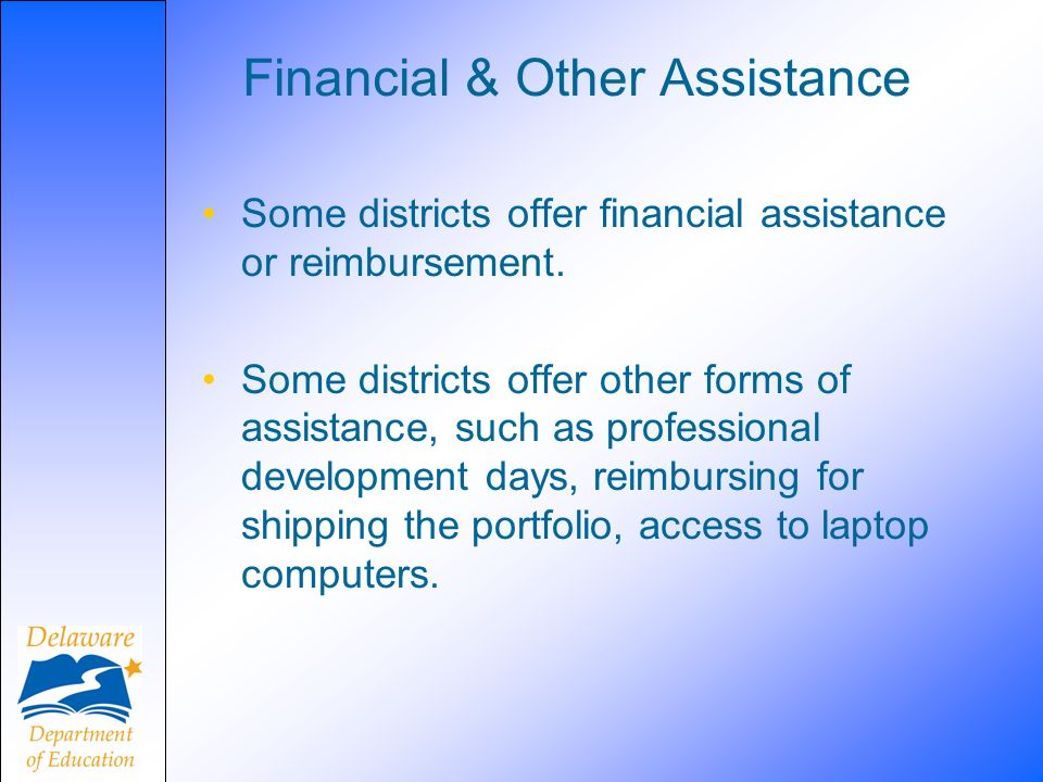 Financial & Other Assistance Some districts offer financial assistance or reimbursement.
