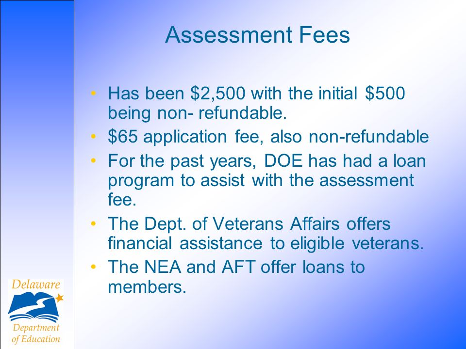 Assessment Fees Has been $2,500 with the initial $500 being non- refundable.