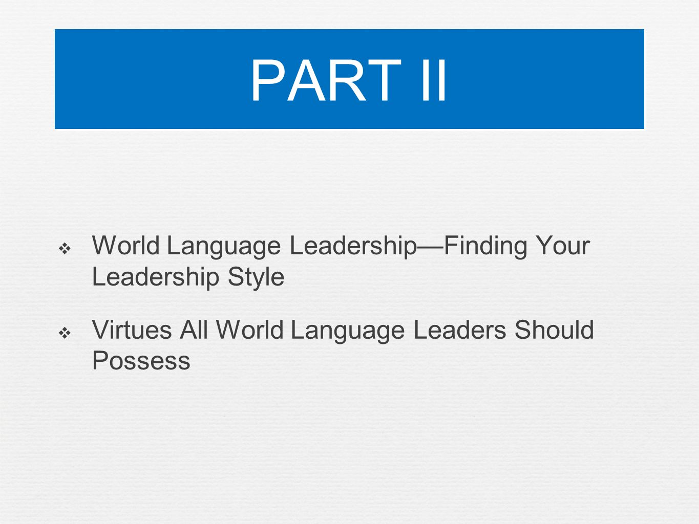 PART II World Language LeadershipFinding Your Leadership Style Virtues All World Language Leaders Should Possess