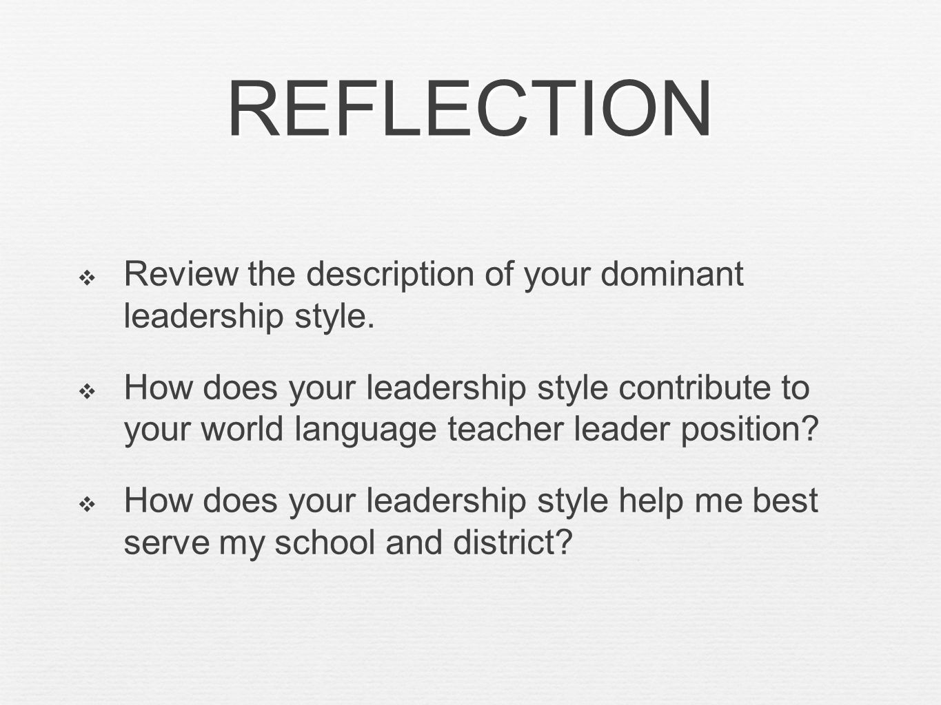 REFLECTION Review the description of your dominant leadership style. How does your leadership style contribute to your world language teacher leader p