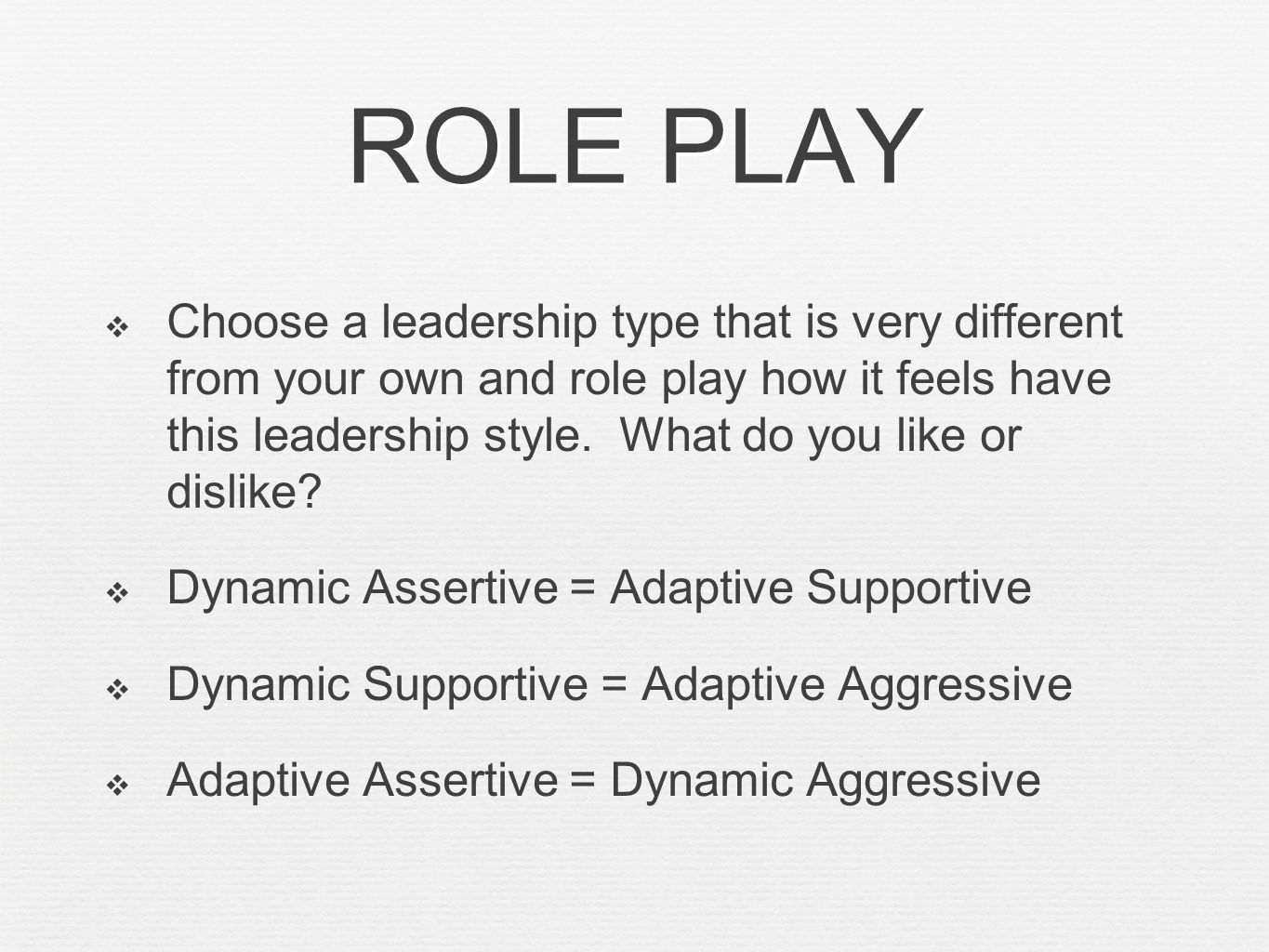 ROLE PLAY Choose a leadership type that is very different from your own and role play how it feels have this leadership style. What do you like or dis