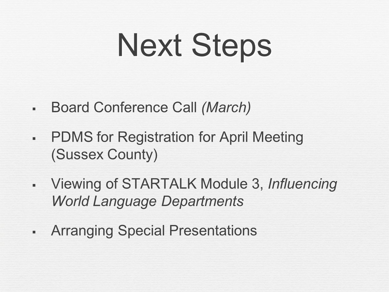 Next Steps Board Conference Call (March) PDMS for Registration for April Meeting (Sussex County) Viewing of STARTALK Module 3, Influencing World Langu