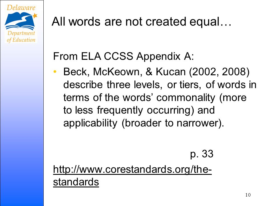 All words are not created equal… From ELA CCSS Appendix A: Beck, McKeown, & Kucan (2002, 2008) describe three levels, or tiers, of words in terms of t