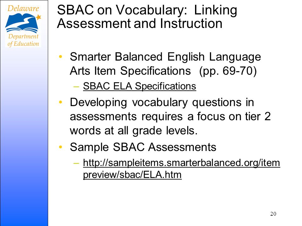 SBAC on Vocabulary: Linking Assessment and Instruction Smarter Balanced English Language Arts Item Specifications (pp. 69-70) –SBAC ELA Specifications