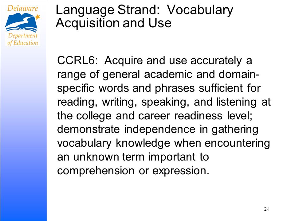 Language Strand: Vocabulary Acquisition and Use CCRL6: Acquire and use accurately a range of general academic and domain- specific words and phrases s