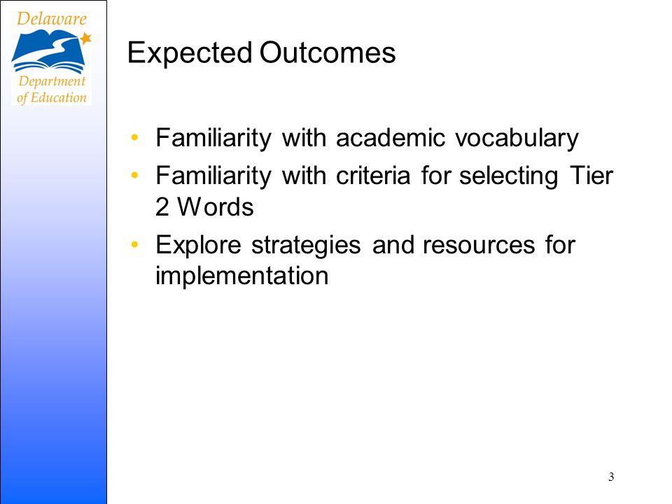 Expected Outcomes Familiarity with academic vocabulary Familiarity with criteria for selecting Tier 2 Words Explore strategies and resources for imple