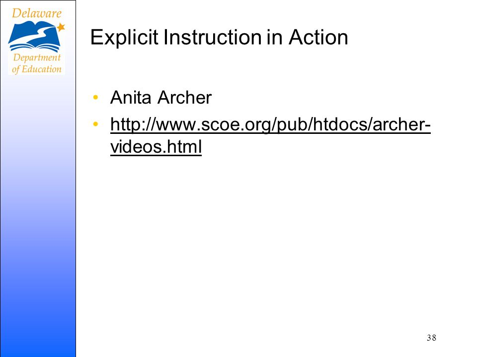 Explicit Instruction in Action Anita Archer http://www.scoe.org/pub/htdocs/archer- videos.htmlhttp://www.scoe.org/pub/htdocs/archer- videos.html 38