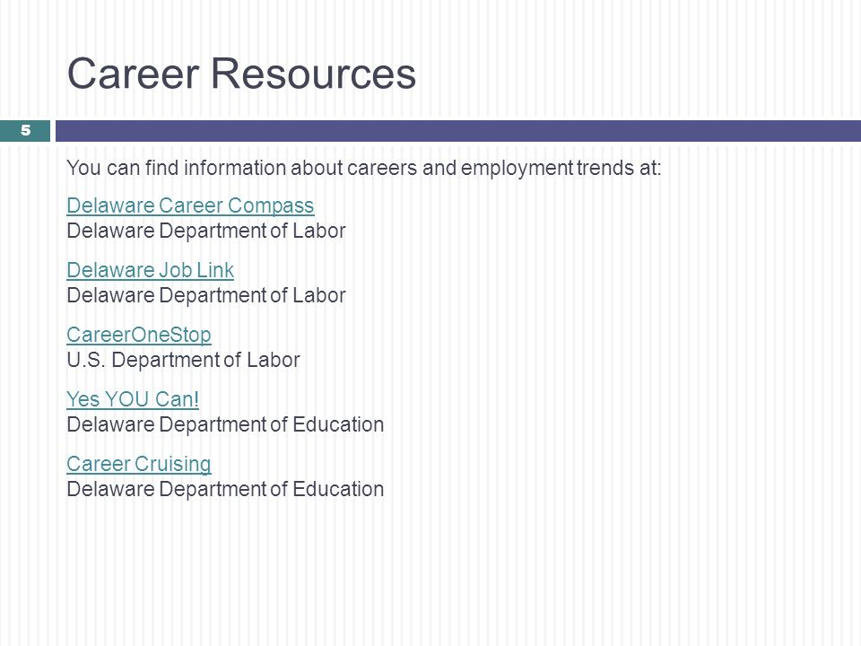 Career Resources You can find information about careers and employment trends at: Delaware Career Compass Delaware Department of Labor Delaware Job Li