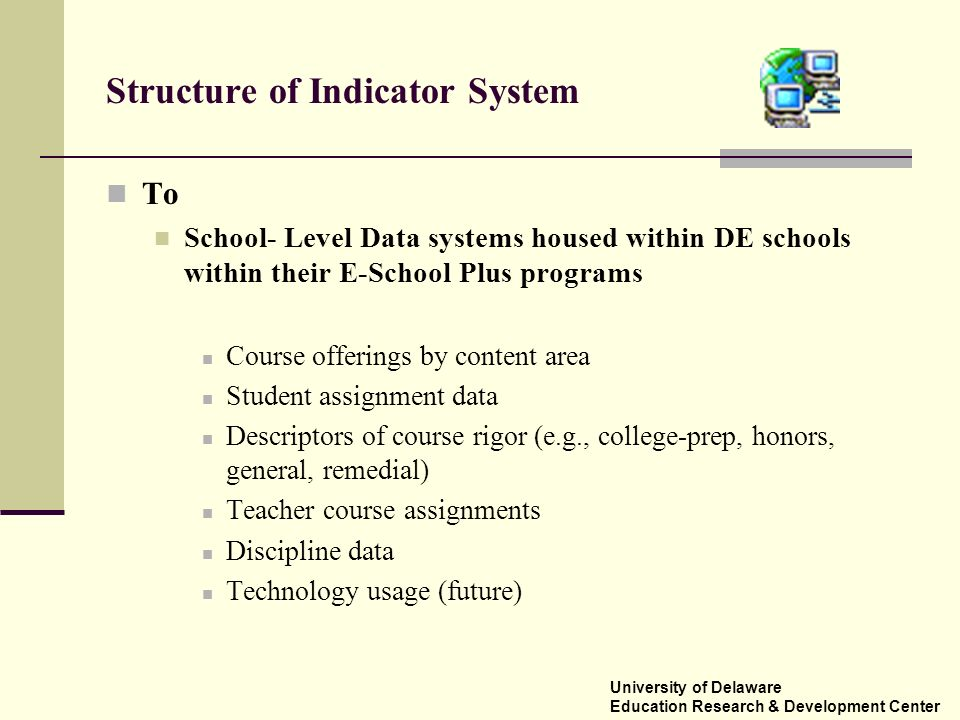 Structure of Indicator System To School- Level Data systems housed within DE schools within their E-School Plus programs Course offerings by content a