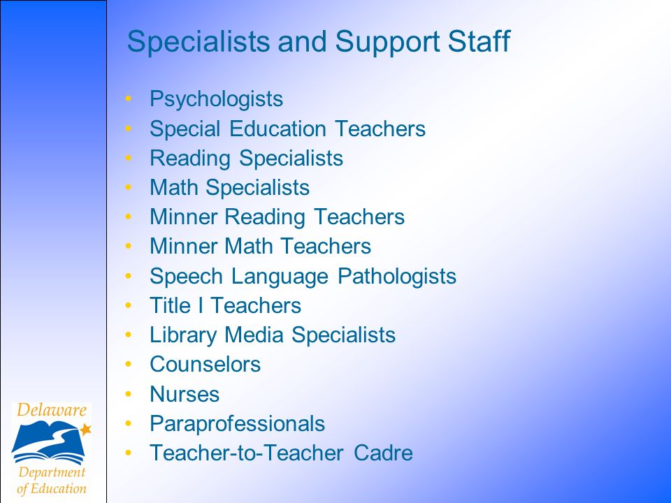 Specialists and Support Staff Psychologists Special Education Teachers Reading Specialists Math Specialists Minner Reading Teachers Minner Math Teache