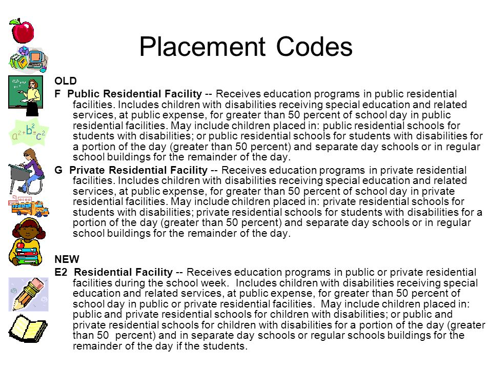 Placement Codes OLD F Public Residential Facility -- Receives education programs in public residential facilities.